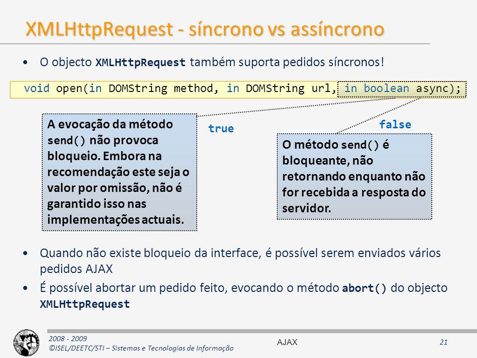 2008 - 2009 ©ISEL/DEETC/STI – Sistemas e Tecnologias de Informação XMLHttpRequest - síncrono vs assíncrono O objecto XMLHttpRequest também suporta ped