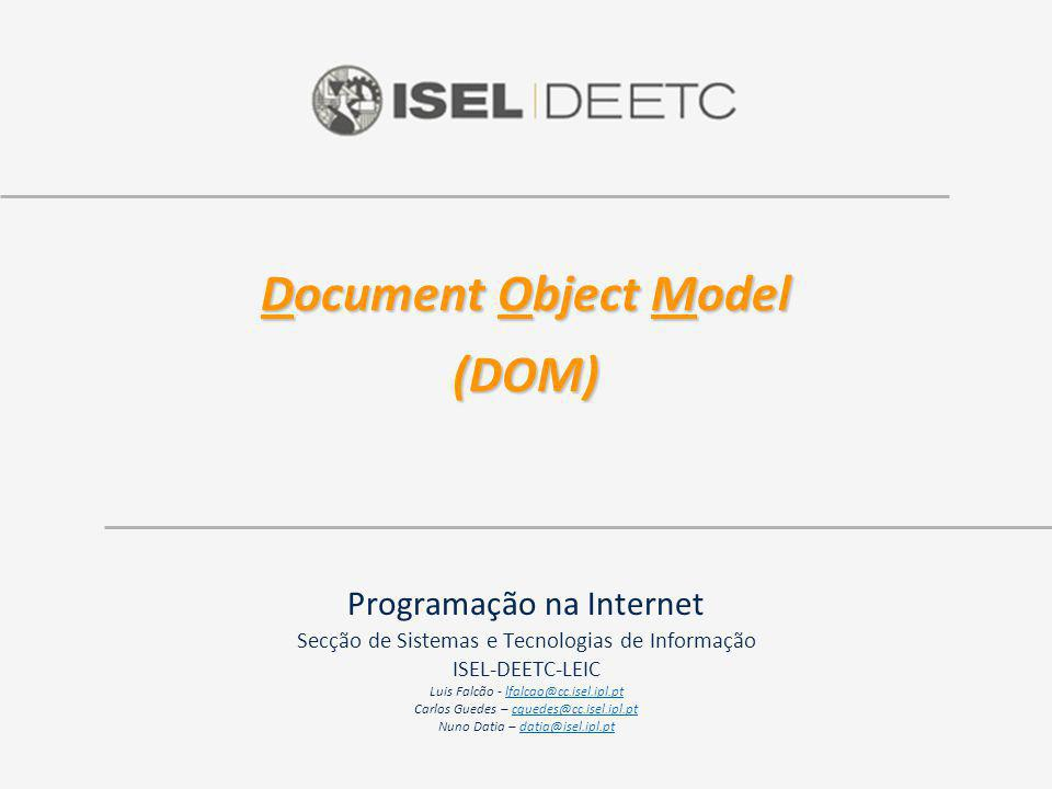 2008 - 2009 ©ISEL/DEETC/STI – Programação na Internet Interface Element 22 interface Element : Node { readonly attribute DOMString tagName; DOMString getAttribute(in DOMString name); void setAttribute(in DOMString name, in DOMString value) raises(DOMException); void removeAttribute(in DOMString name) raises(DOMException); Attr getAttributeNode(in DOMString name); Attr setAttributeNode(in Attr newAttr) raises(DOMException); Attr removeAttributeNode(in Attr oldAttr) raises(DOMException); NodeList getElementsByTagName(in DOMString name); // * means all Tags void normalize(); }; Node Element Element