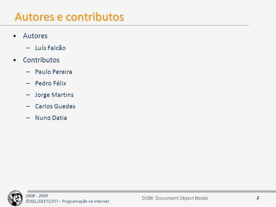 2008 - 2009 ©ISEL/DEETC/STI – Programação na Internet Autores e contributos Autores –Luís Falcão Contributos –Paulo Pereira –Pedro Félix –Jorge Martin