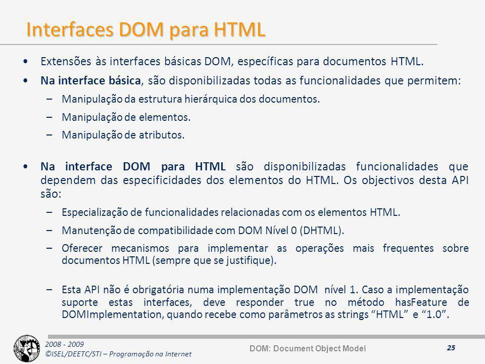 2008 - 2009 ©ISEL/DEETC/STI – Programação na Internet Interfaces DOM para HTML Extensões às interfaces básicas DOM, específicas para documentos HTML.
