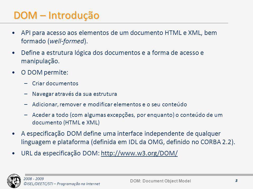 2008 - 2009 ©ISEL/DEETC/STI – Programação na Internet DOM – Introdução API para acesso aos elementos de um documento HTML e XML, bem formado (well-for