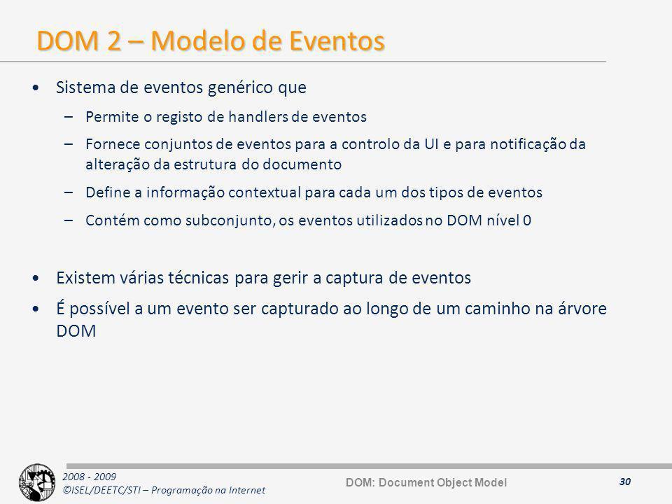 2008 - 2009 ©ISEL/DEETC/STI – Programação na Internet DOM 2 – Modelo de Eventos Sistema de eventos genérico que –Permite o registo de handlers de even