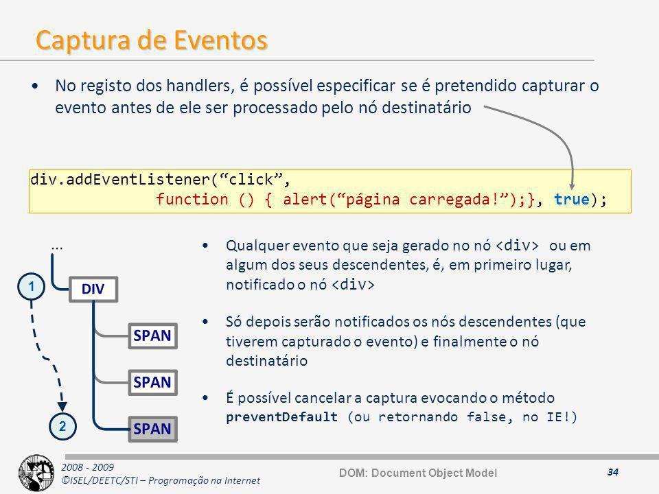 2008 - 2009 ©ISEL/DEETC/STI – Programação na Internet Captura de Eventos No registo dos handlers, é possível especificar se é pretendido capturar o ev