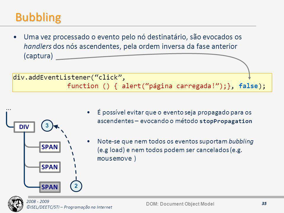 2008 - 2009 ©ISEL/DEETC/STI – Programação na Internet Bubbling Uma vez processado o evento pelo nó destinatário, são evocados os handlers dos nós asce