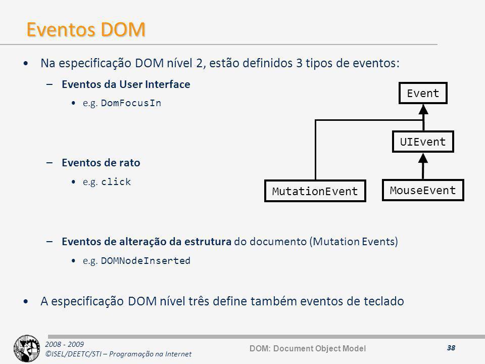 2008 - 2009 ©ISEL/DEETC/STI – Programação na Internet Eventos DOM Na especificação DOM nível 2, estão definidos 3 tipos de eventos: –Eventos da User I