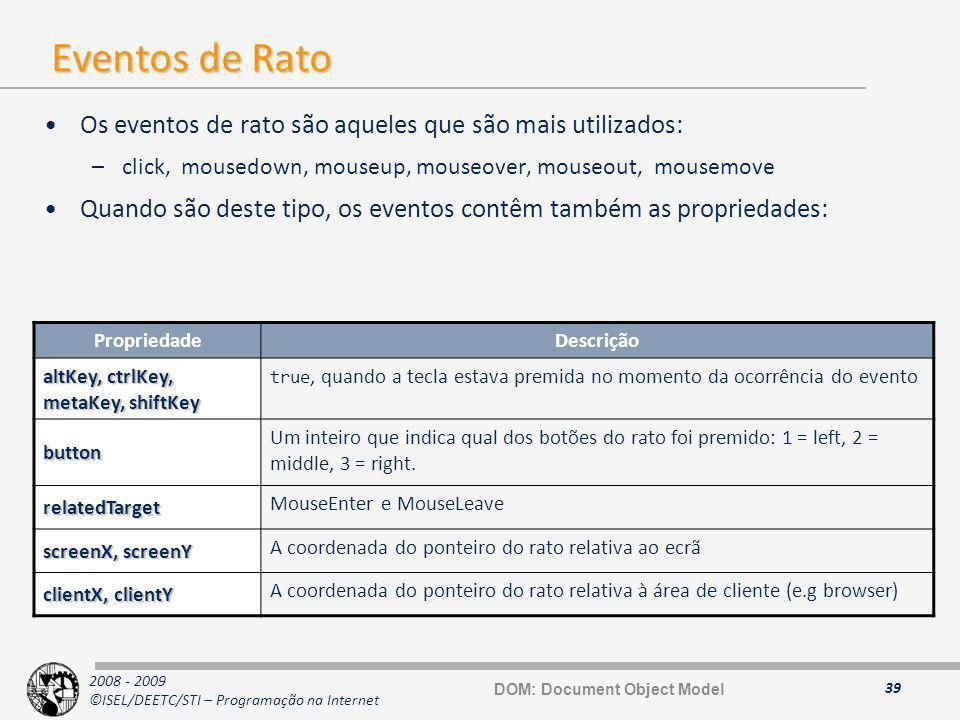 2008 - 2009 ©ISEL/DEETC/STI – Programação na Internet Eventos de Rato Os eventos de rato são aqueles que são mais utilizados: –click, mousedown, mouse