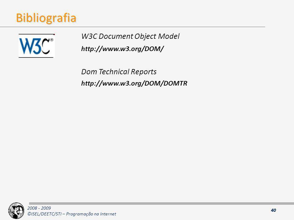 2008 - 2009 ©ISEL/DEETC/STI – Programação na Internet Bibliografia 40 W3C Document Object Model http://www.w3.org/DOM/ Dom Technical Reports http://ww