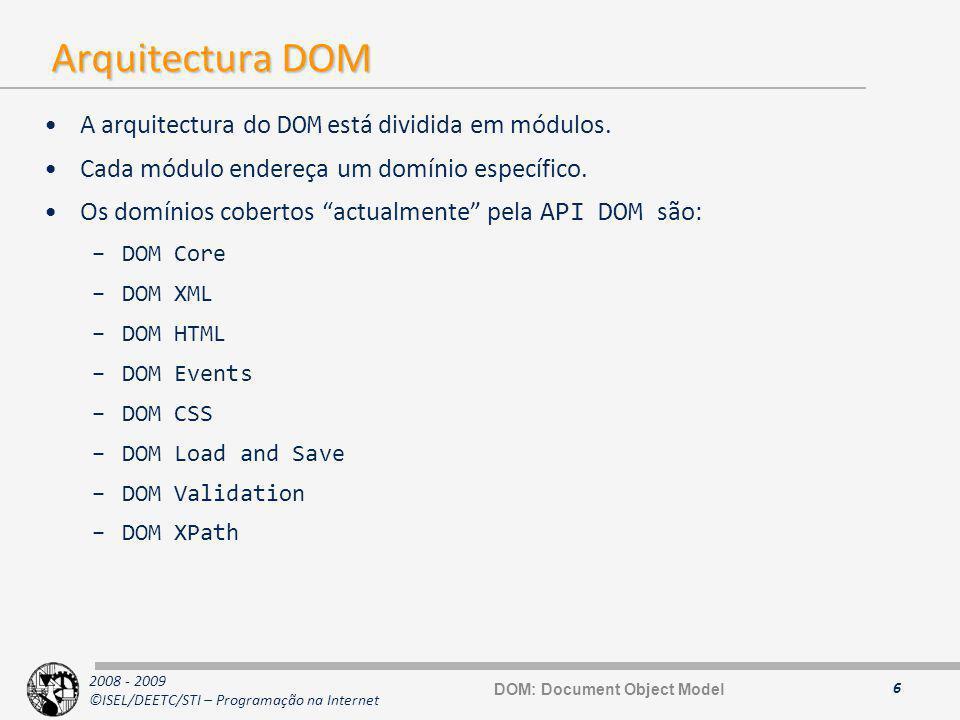 2008 - 2009 ©ISEL/DEETC/STI – Programação na Internet DOM Nível 1 DOM Nível1 (especificação desde Outubro de 1998)DOM Nível1 –Navegação sobre a estrutura do documento –Manipulação do documento –Manipulação do conteúdo 7 DOM: Document Object Model