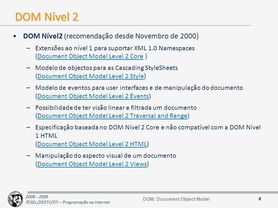 2008 - 2009 ©ISEL/DEETC/STI – Programação na Internet Interfaces para outros elementos do HTML 29 Node Element HTMLElement HTMLHtmlElement HTMLHeadElement HTMLTitleElement HTMLMetaElement HTMLBaseElementHTMLStyleElement HTMLBodyElement HTMLFormElement HTMLLinkElement