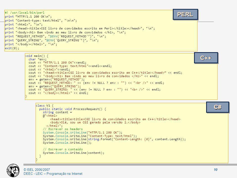 © ISEL 2006/2007 DEEC - LEIC – Programação na Internet 10 #! /usr/local/bin/perl print HTTP/1.1 200 OK\n
