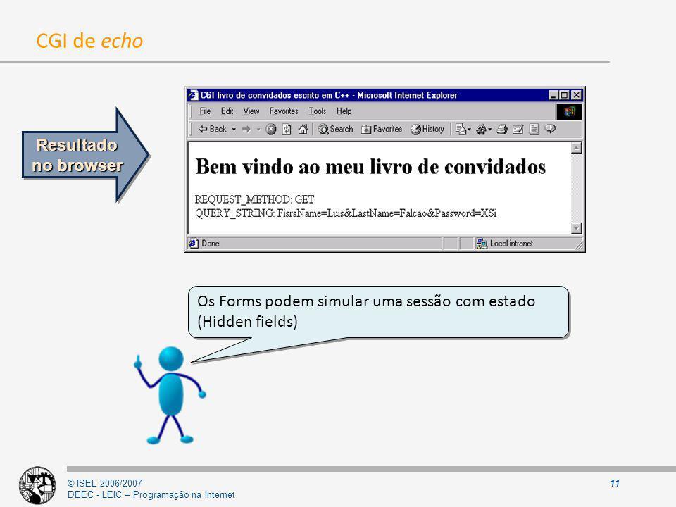 © ISEL 2006/2007 DEEC - LEIC – Programação na Internet 11 CGI de echo Os Forms podem simular uma sessão com estado (Hidden fields) Os Forms podem simu
