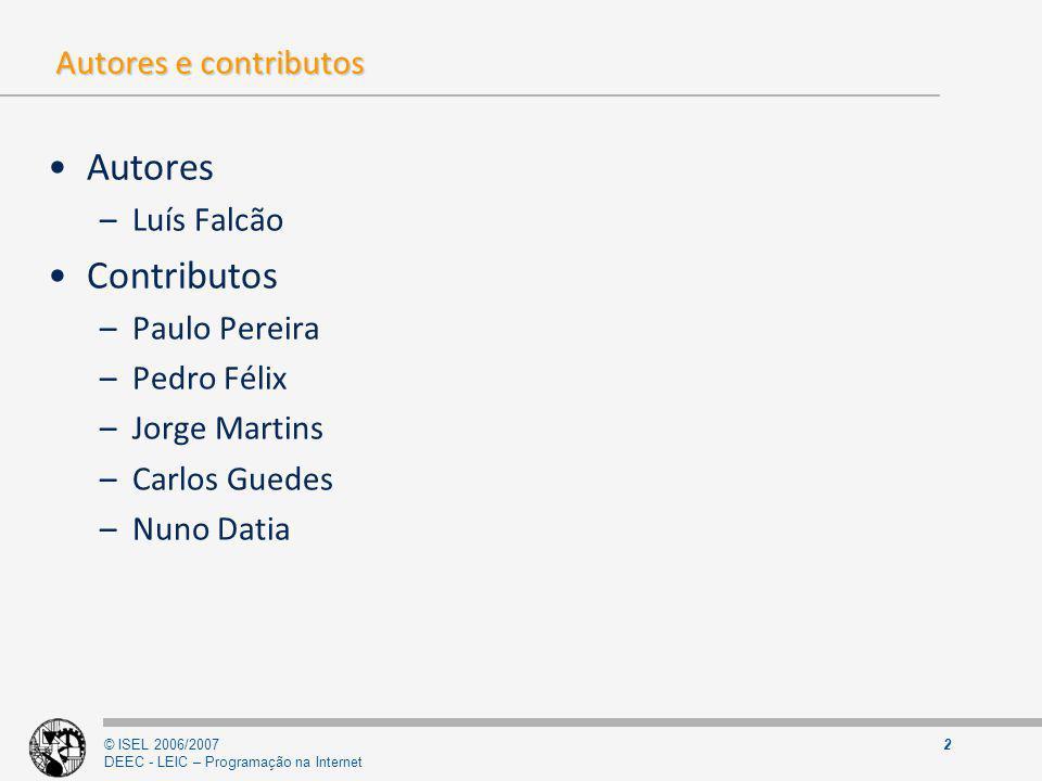 © ISEL 2006/2007 DEEC - LEIC – Programação na Internet 2 Autores e contributos Autores –Luís Falcão Contributos –Paulo Pereira –Pedro Félix –Jorge Mar