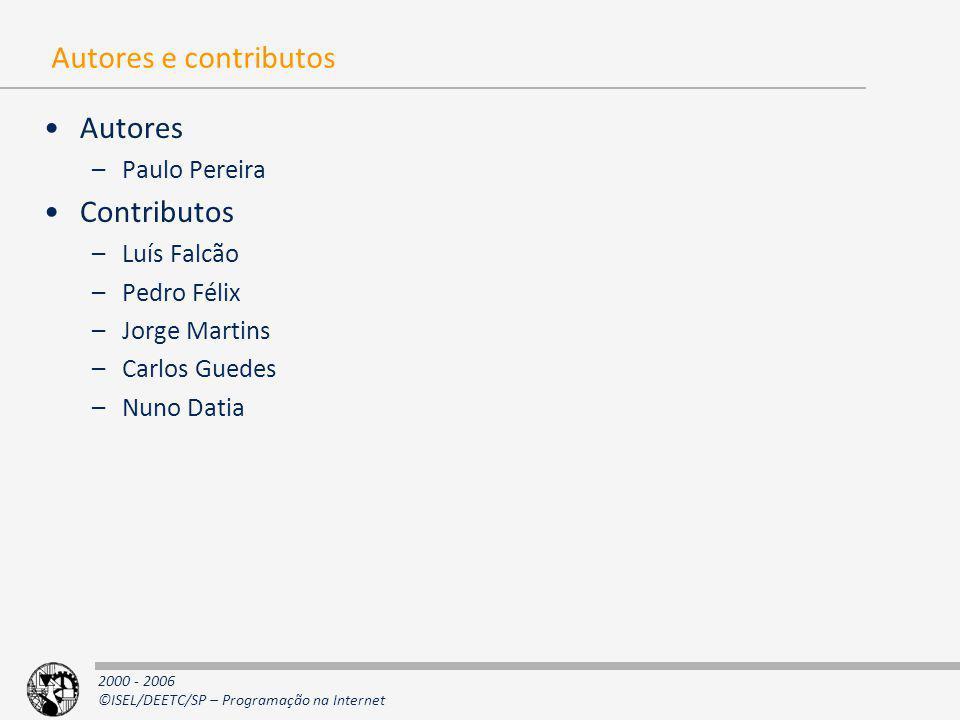 2000 - 2006 ©ISEL/DEETC/SP – Programação na Internet Autores e contributos Autores –Paulo Pereira Contributos –Luís Falcão –Pedro Félix –Jorge Martins