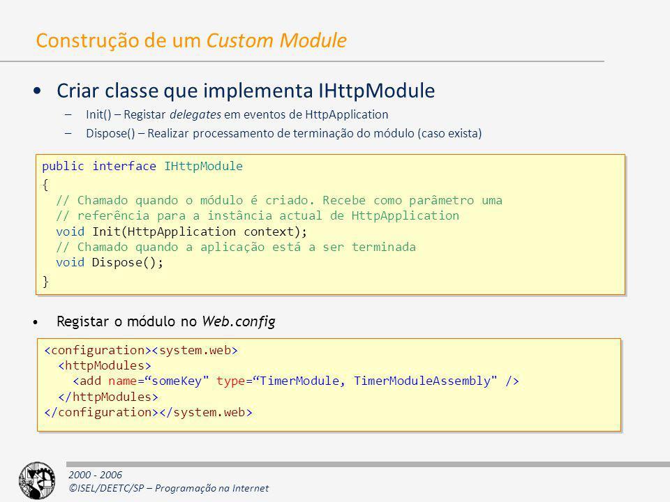 2000 - 2006 ©ISEL/DEETC/SP – Programação na Internet Construção de um Custom Module Criar classe que implementa IHttpModule –Init() – Registar delegat