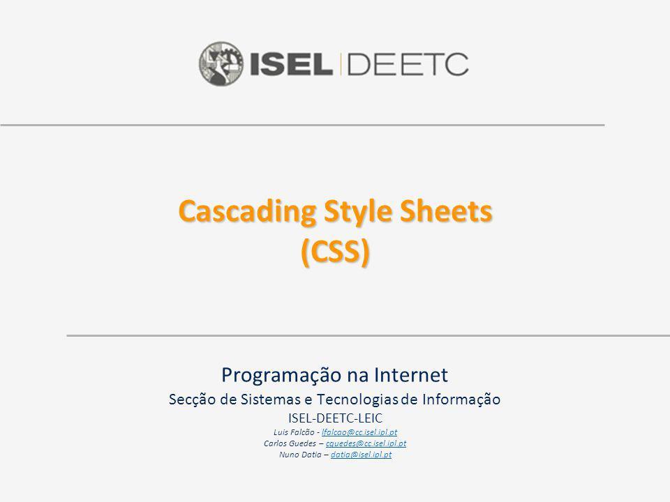 Cascading Style Sheets (CSS) Programação na Internet Secção de Sistemas e Tecnologias de Informação ISEL-DEETC-LEIC Luis Falcão - lfalcao@cc.isel.ipl.