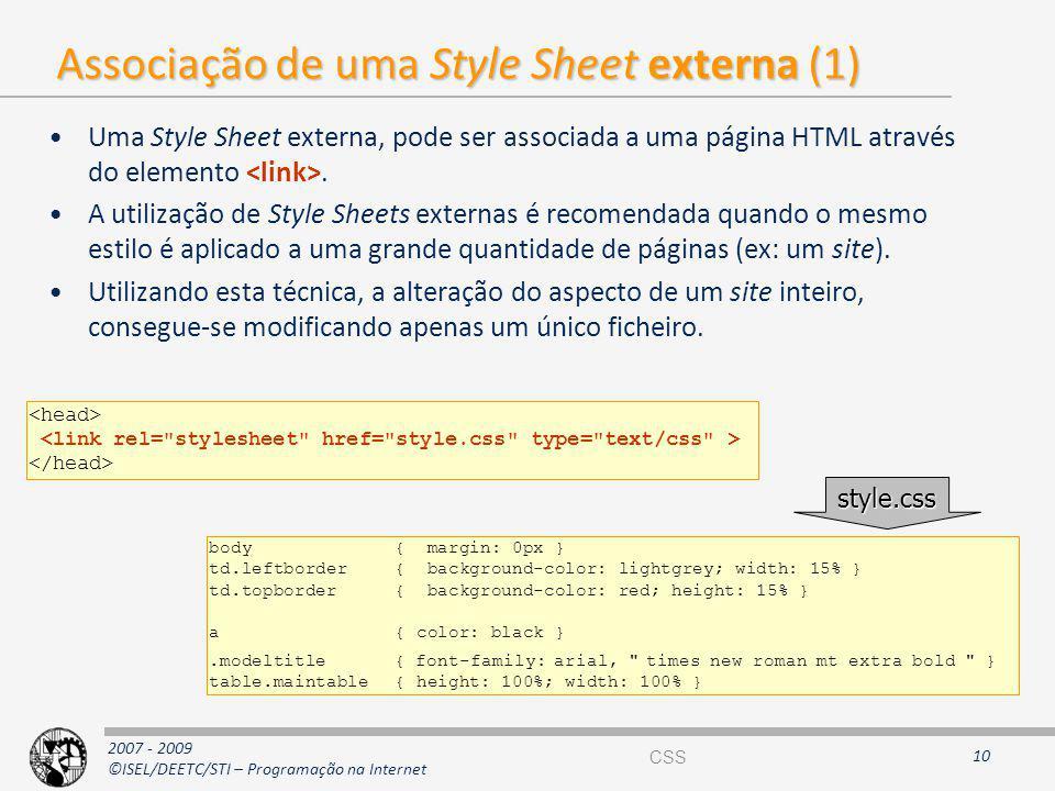 2007 - 2009 ©ISEL/DEETC/STI – Programação na Internet Associação de uma Style Sheet externa (1) Uma Style Sheet externa, pode ser associada a uma pági