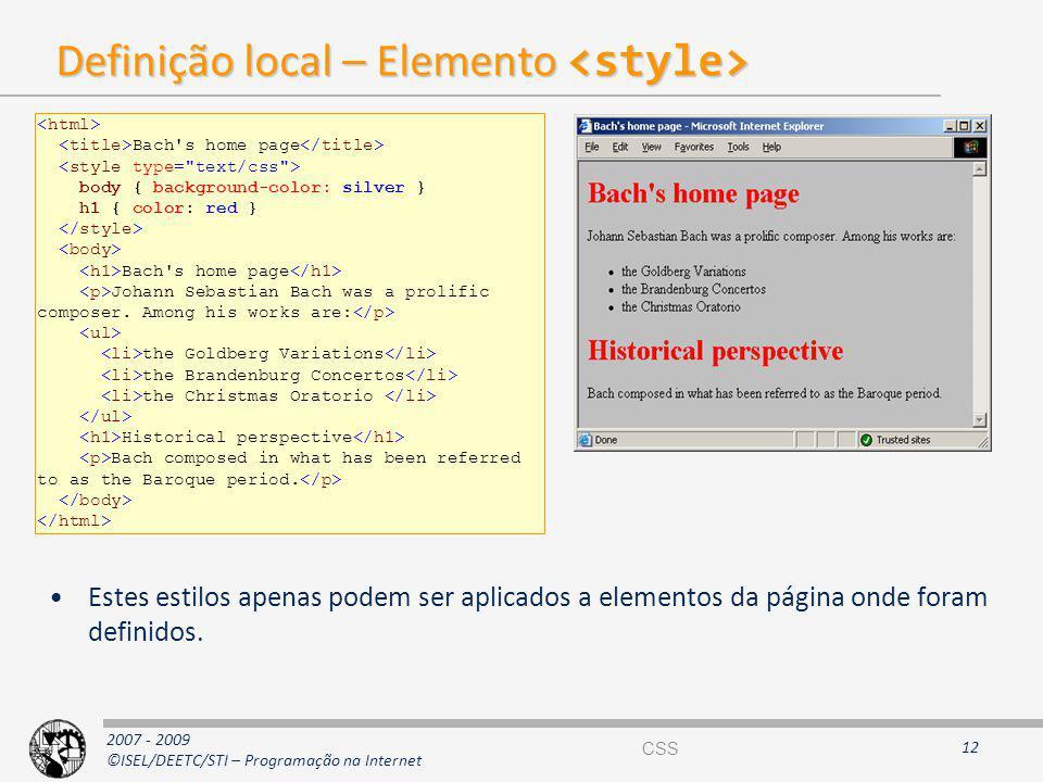 2007 - 2009 ©ISEL/DEETC/STI – Programação na Internet Definição local – Elemento Definição local – Elemento Estes estilos apenas podem ser aplicados a
