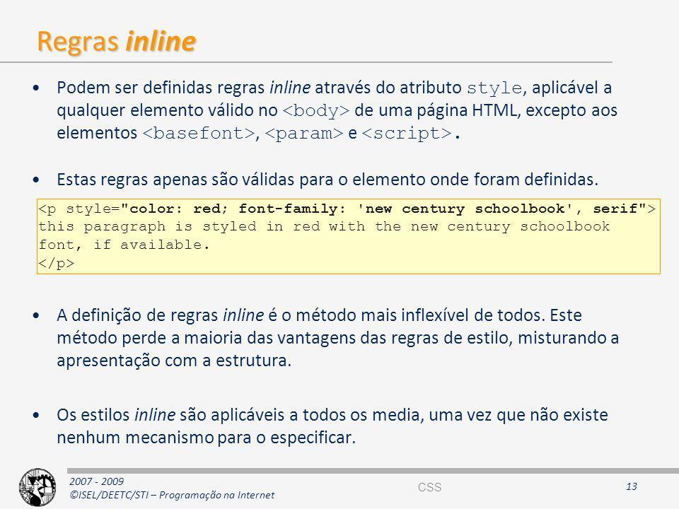 2007 - 2009 ©ISEL/DEETC/STI – Programação na Internet Regras inline Podem ser definidas regras inline através do atributo style, aplicável a qualquer