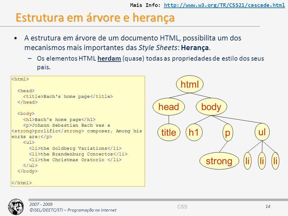 2007 - 2009 ©ISEL/DEETC/STI – Programação na Internet Estrutura em árvore e herança A estrutura em árvore de um documento HTML, possibilita um dos mec