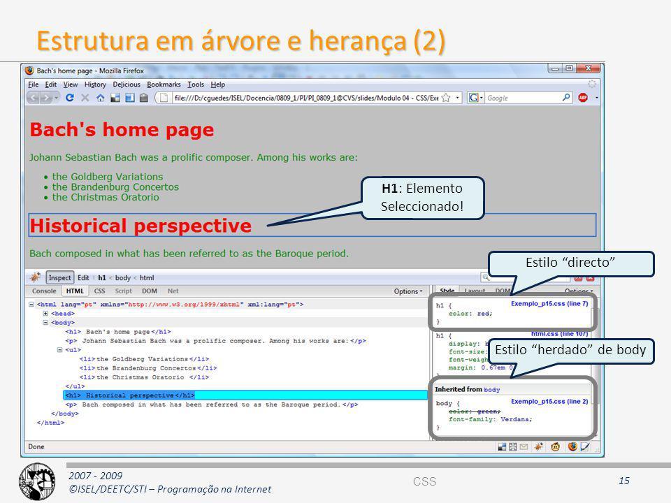 2007 - 2009 ©ISEL/DEETC/STI – Programação na Internet 15 Estrutura em árvore e herança (2) H1: Elemento Seleccionado! Estilo directo Estilo herdado de