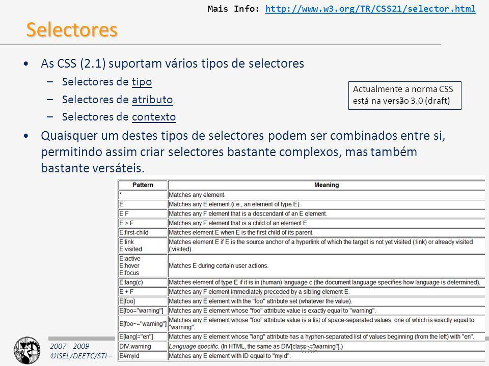 2007 - 2009 ©ISEL/DEETC/STI – Programação na Internet Selectores As CSS (2.1) suportam vários tipos de selectores –Selectores de tipo –Selectores de a