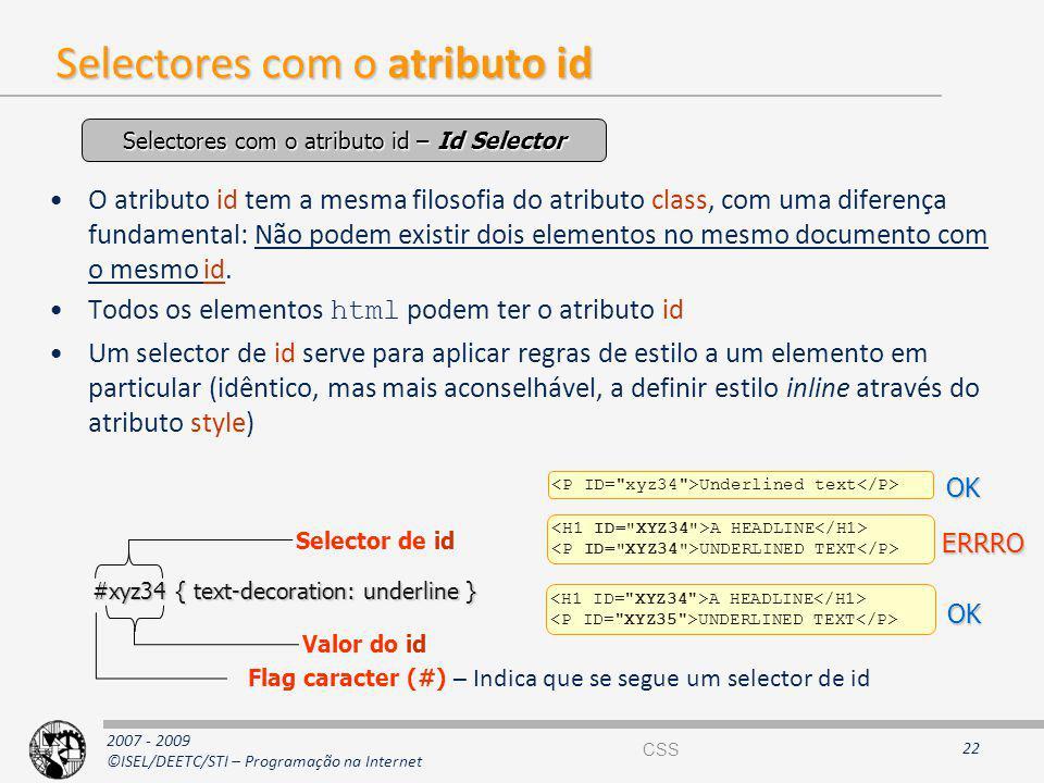 2007 - 2009 ©ISEL/DEETC/STI – Programação na Internet Selectores com o atributo id O atributo id tem a mesma filosofia do atributo class, com uma dife