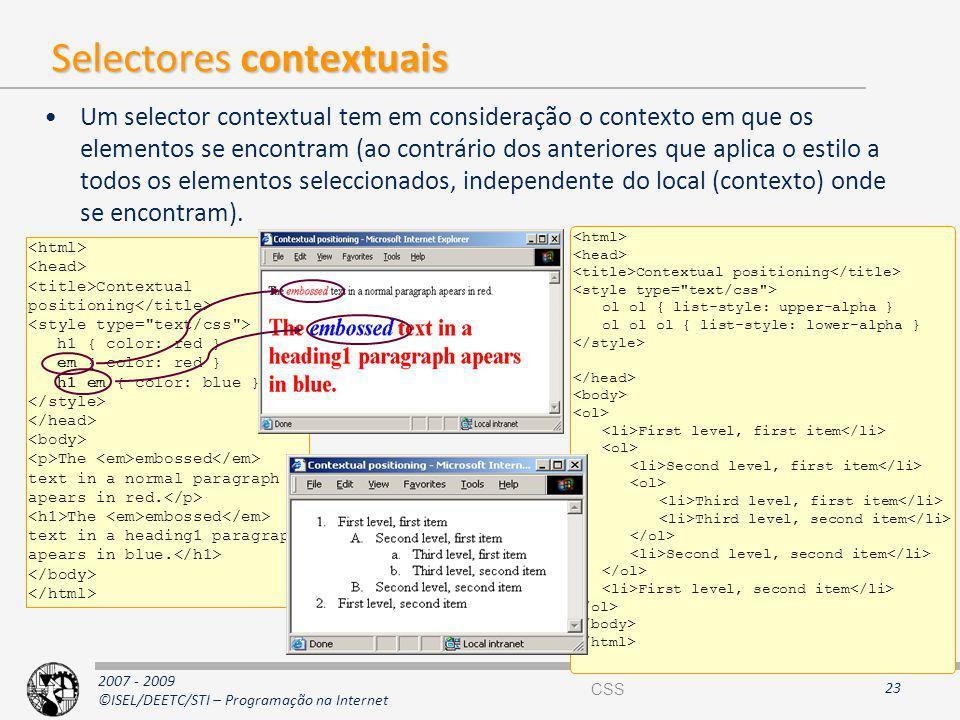 2007 - 2009 ©ISEL/DEETC/STI – Programação na Internet Selectores contextuais Um selector contextual tem em consideração o contexto em que os elementos