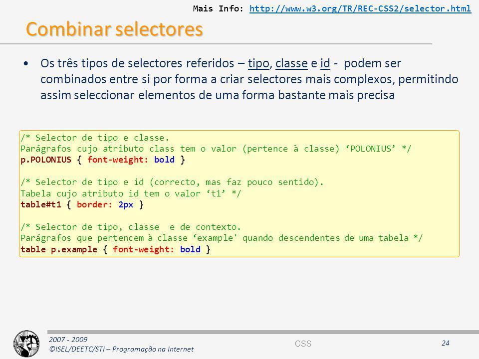 2007 - 2009 ©ISEL/DEETC/STI – Programação na Internet Combinar selectores Os três tipos de selectores referidos – tipo, classe e id - podem ser combin