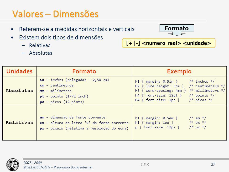 2007 - 2009 ©ISEL/DEETC/STI – Programação na Internet Valores – Dimensões Referem-se a medidas horizontais e verticais Existem dois tipos de dimensões