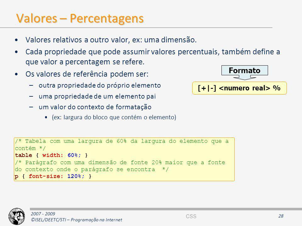 2007 - 2009 ©ISEL/DEETC/STI – Programação na Internet Valores – Percentagens Valores relativos a outro valor, ex: uma dimensão. Cada propriedade que p