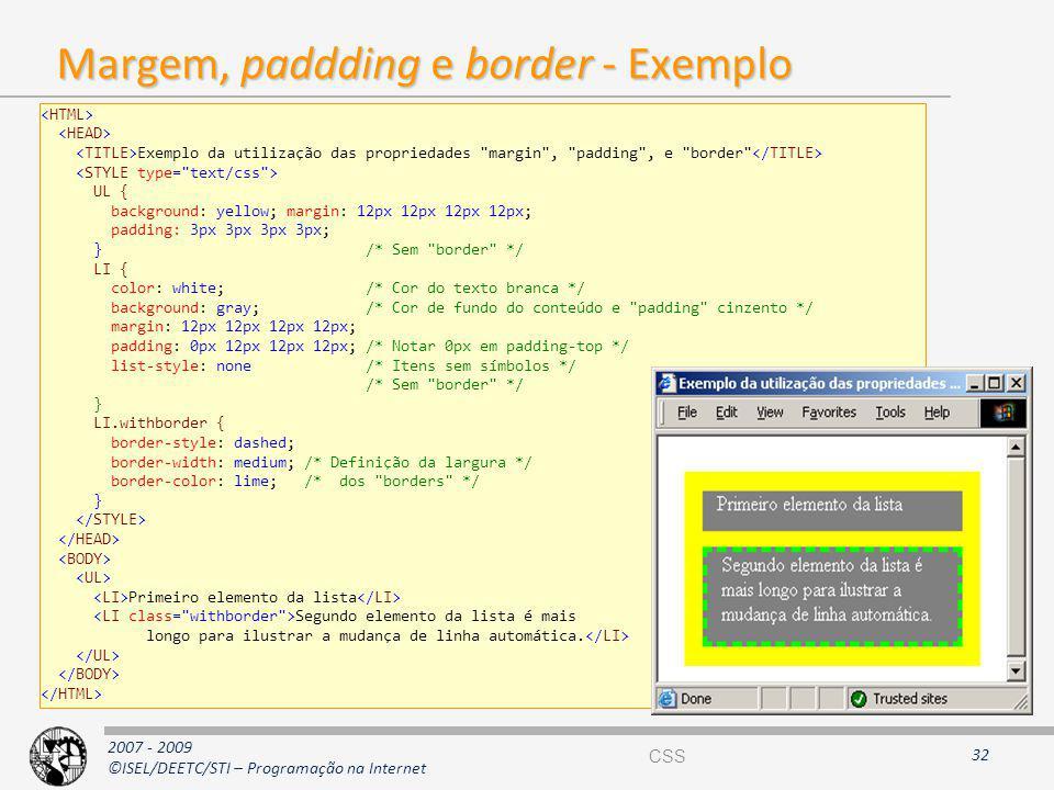 2007 - 2009 ©ISEL/DEETC/STI – Programação na Internet Margem, paddding e border - Exemplo 32 Exemplo da utilização das propriedades