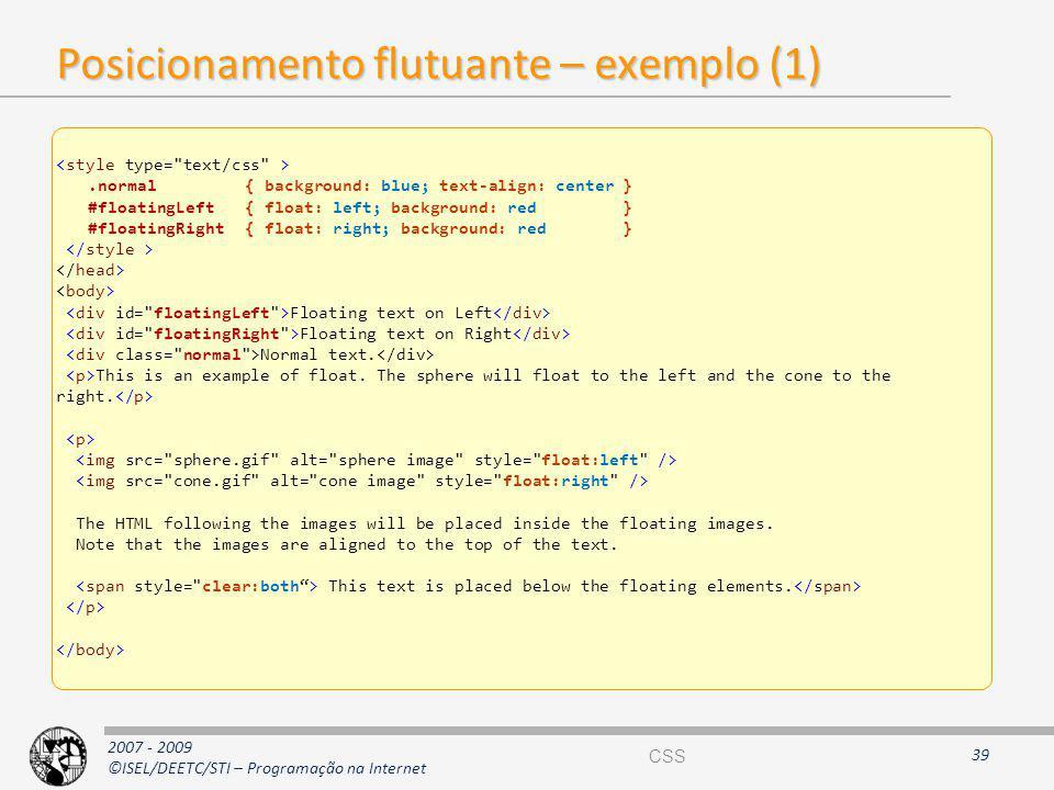 2007 - 2009 ©ISEL/DEETC/STI – Programação na Internet Posicionamento flutuante – exemplo (1) 39.normal { background: blue; text-align: center} #floati