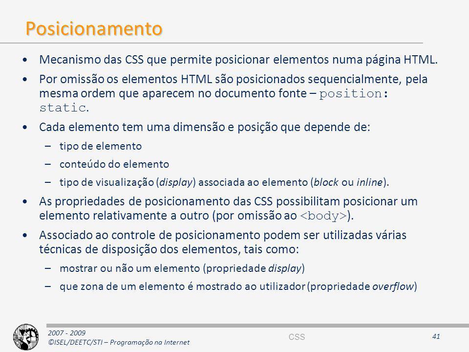 2007 - 2009 ©ISEL/DEETC/STI – Programação na Internet Posicionamento Mecanismo das CSS que permite posicionar elementos numa página HTML. Por omissão