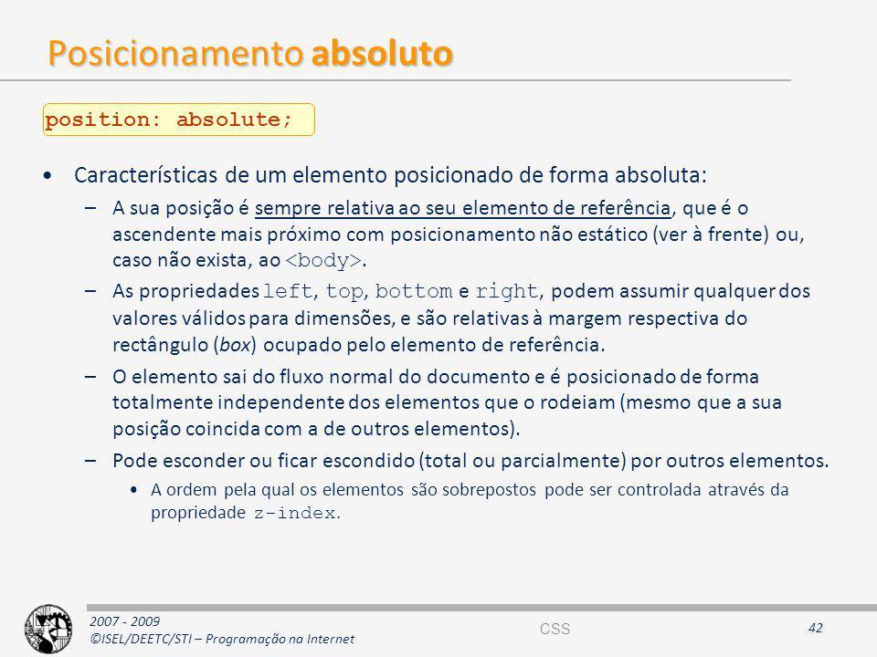 2007 - 2009 ©ISEL/DEETC/STI – Programação na Internet Posicionamento absoluto Características de um elemento posicionado de forma absoluta: –A sua pos