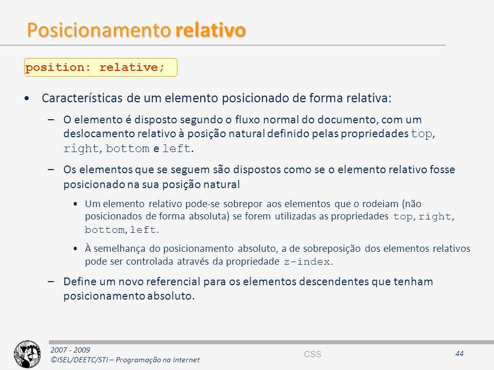 2007 - 2009 ©ISEL/DEETC/STI – Programação na Internet Posicionamento relativo Características de um elemento posicionado de forma relativa: –O element