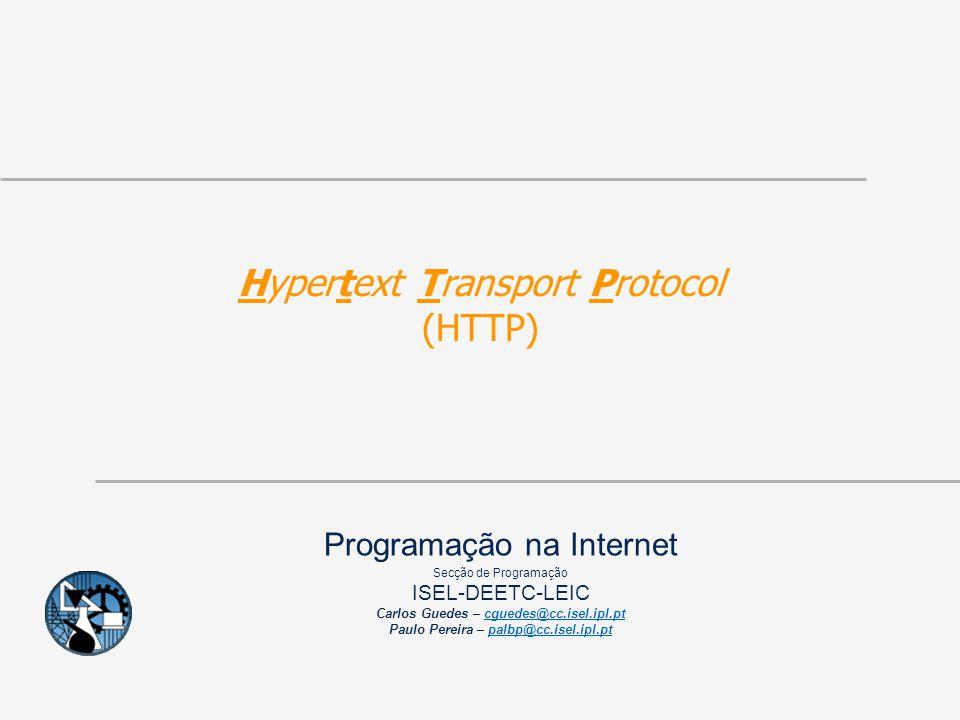 Hypertext Transport Protocol (HTTP) Programação na Internet Secção de Programação ISEL-DEETC-LEIC Carlos Guedes – cguedes@cc.isel.ipl.ptcguedes@cc.isel.ipl.pt Paulo Pereira – palbp@cc.isel.ipl.ptpalbp@cc.isel.ipl.pt