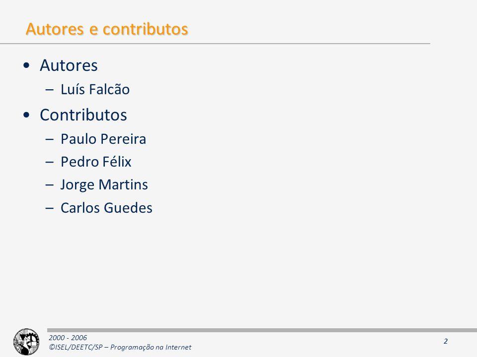 2000 - 2006 ©ISEL/DEETC/SP – Programação na Internet 2 Autores e contributos Autores –Luís Falcão Contributos –Paulo Pereira –Pedro Félix –Jorge Martins –Carlos Guedes 2