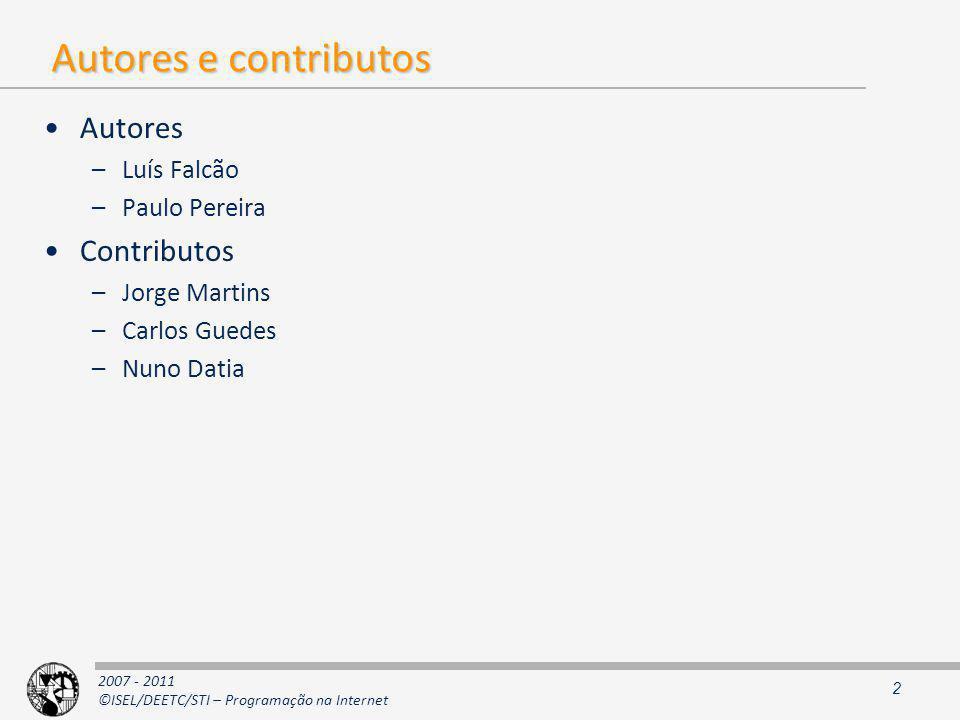 2007 - 2011 ©ISEL/DEETC/STI – Programação na Internet Autores e contributos Autores –Luís Falcão –Paulo Pereira Contributos –Jorge Martins –Carlos Guedes –Nuno Datia 2