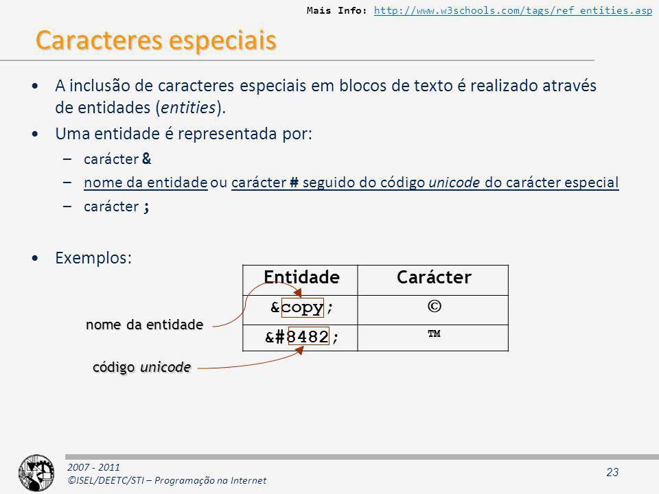 2007 - 2011 ©ISEL/DEETC/STI – Programação na Internet Caracteres especiais A inclusão de caracteres especiais em blocos de texto é realizado através de entidades (entities).