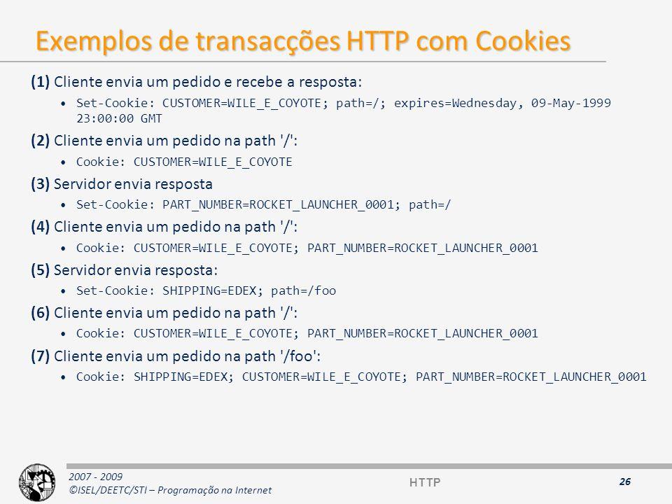 2007 - 2009 ©ISEL/DEETC/STI – Programação na Internet Bibliografia HTTP @ W3C –http://www.w3.org/Protocols Hypertext Transfer Protocol -- HTTP/1.1 (RFC 2616)RFC 2616 –http://www.w3.org/Protocols/rfc2616/rfc2616.html HTTP State Management Mechanism (RFC 2965)RFC 2965 –ftp://ftp.rfc-editor.org/in-notes/rfc2965.txt Use of HTTP State Management (RFC 2964)RFC 2964 –ftp://ftp.rfc-editor.org/in-notes/rfc2964.txt Aplicações de análise de tráfego –Fiddler: http://www.fiddlertool.com/fiddler/ (funciona como proxy) –HttpWatch: http://www.httpwatch.com/ (para o IE e Firefox) XMLHttpRequest –http://www.w3.org/TR/XMLHttpRequest/ 27 HTTP
