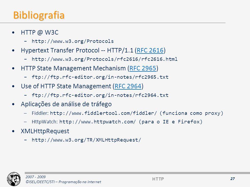 2007 - 2009 ©ISEL/DEETC/STI – Programação na Internet Bibliografia HTTP @ W3C –http://www.w3.org/Protocols Hypertext Transfer Protocol -- HTTP/1.1 (RF