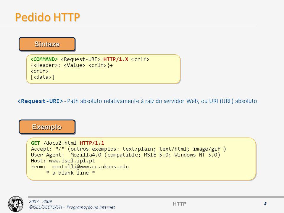 2007 - 2009 ©ISEL/DEETC/STI – Programação na Internet Resposta HTTP 6 HTTP HTTP/1.X [ ] { : }+ [ ] HTTP/1.X [ ] { : }+ [ ] HTTP/1.1 200 OK Date: Wednesday, 12-Jul-06 15:04:12 GMT Server: Apache1.3.6 (Unix) (Red Hat Linux) MIME-version: 1.0 Last-modified: Monday, 11-Jul-06 23:33:16 GMT Content-type: text/html Content-length: 2345 * a blank line *......etc.