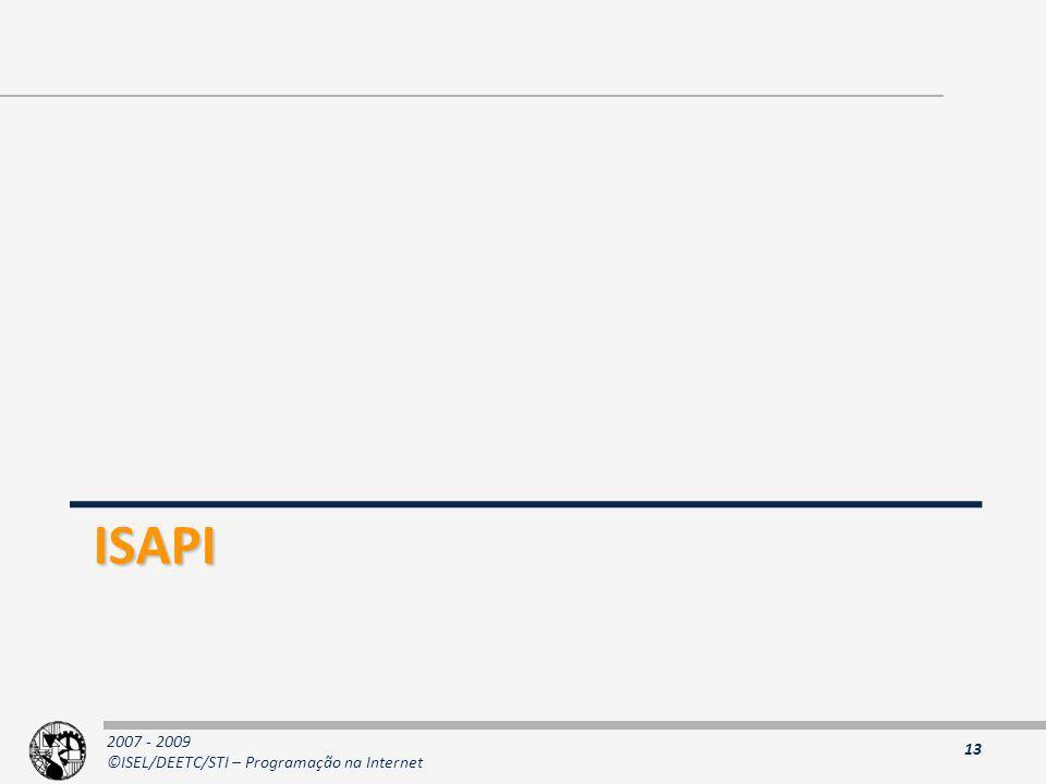 2007 - 2009 ©ISEL/DEETC/STI – Programação na Internet ISAPI 13
