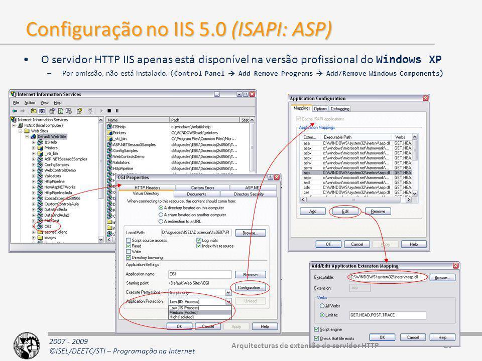 2007 - 2009 ©ISEL/DEETC/STI – Programação na Internet Configuração no IIS 5.0 (ISAPI: ASP) O servidor HTTP IIS apenas está disponível na versão profissional do Windows XP –Por omissão, não está instalado.