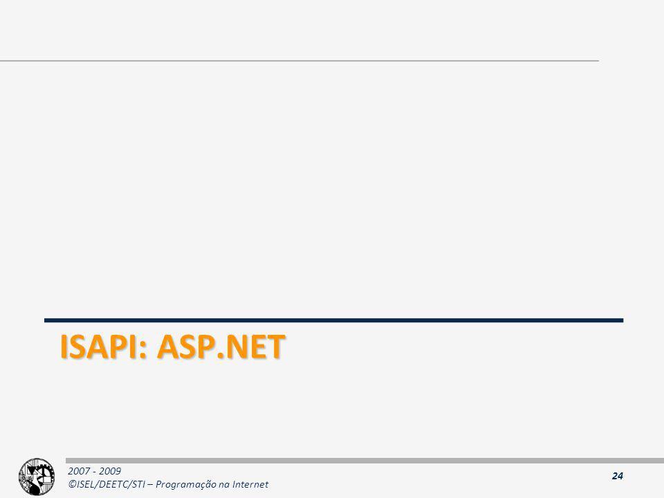 2007 - 2009 ©ISEL/DEETC/STI – Programação na Internet ISAPI: ASP.NET 24