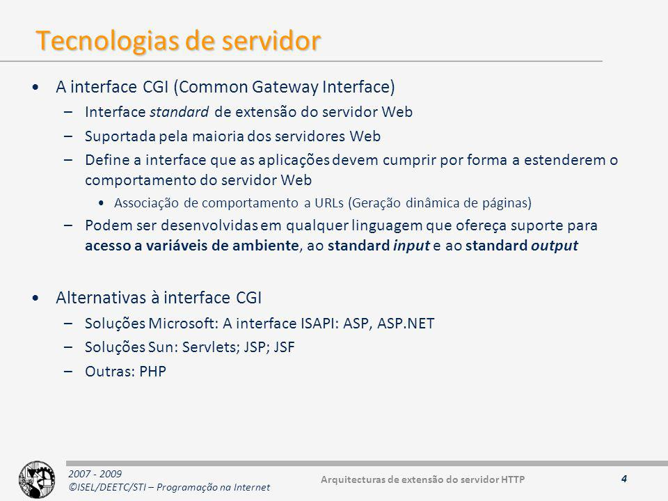 2007 - 2009 ©ISEL/DEETC/STI – Programação na Internet Tecnologias de servidor A interface CGI (Common Gateway Interface) –Interface standard de extens