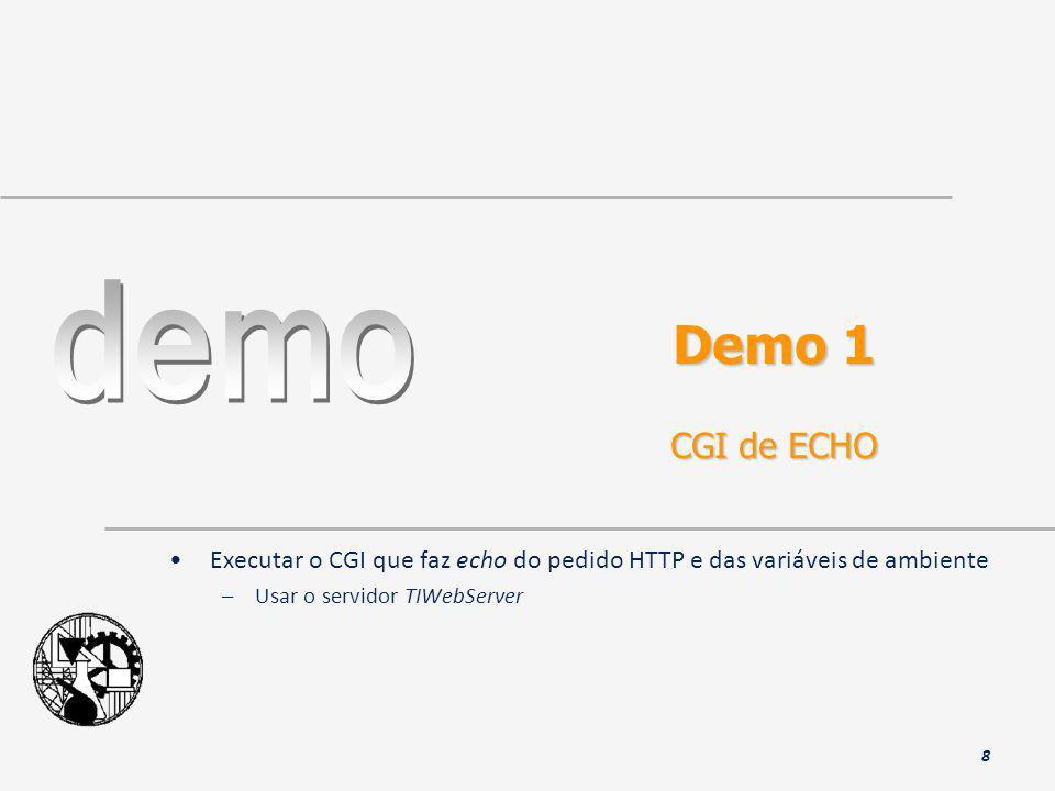 Demo 1 CGI de ECHO Executar o CGI que faz echo do pedido HTTP e das variáveis de ambiente –Usar o servidor TIWebServer 8