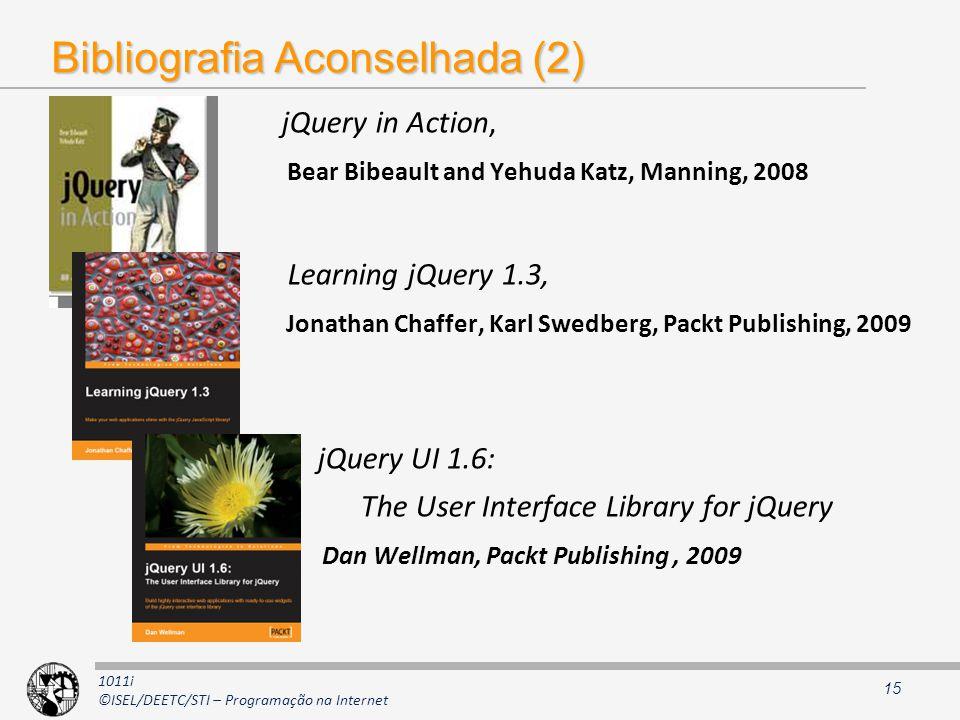 1011i ©ISEL/DEETC/STI – Programação na Internet Bibliografia Aconselhada (2) jQuery in Action, Bear Bibeault and Yehuda Katz, Manning, 2008 Learning jQuery 1.3, Jonathan Chaffer, Karl Swedberg, Packt Publishing, 2009 jQuery UI 1.6: The User Interface Library for jQuery Dan Wellman, Packt Publishing, 2009 15