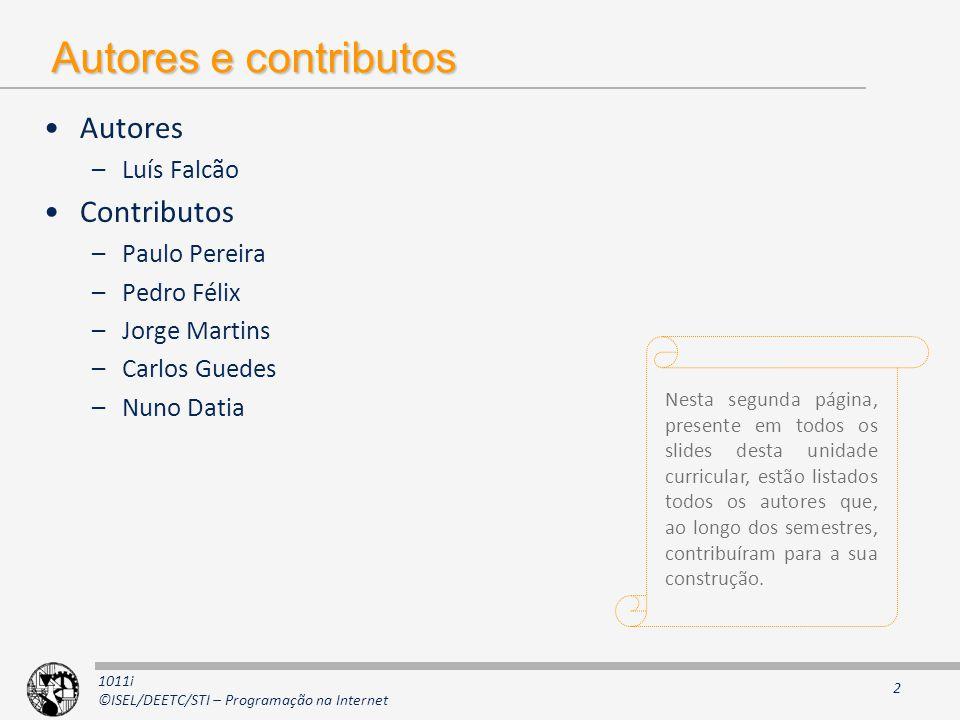 1011i ©ISEL/DEETC/STI – Programação na Internet Autores e contributos Autores –Luís Falcão Contributos –Paulo Pereira –Pedro Félix –Jorge Martins –Car
