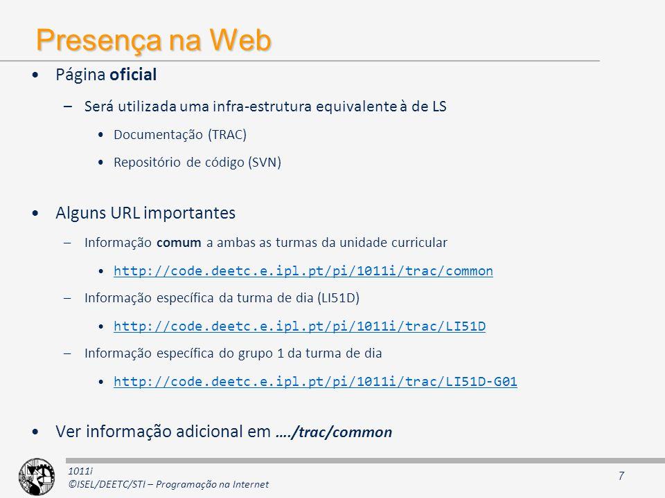 1011i ©ISEL/DEETC/STI – Programação na Internet Presença na Web Página oficial –Será utilizada uma infra-estrutura equivalente à de LS Documentação (T